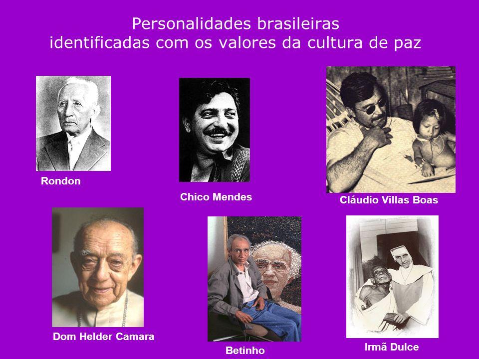 Personalidades brasileiras identificadas com os valores da cultura de paz Dom Helder Camara Chico Mendes Rondon Cláudio Villas Boas Betinho Irmã Dulce