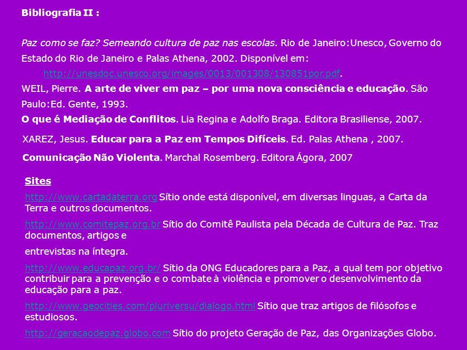 Bibliografia II : Paz como se faz? Semeando cultura de paz nas escolas. Rio de Janeiro:Unesco, Governo do Estado do Rio de Janeiro e Palas Athena, 200