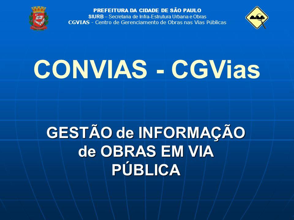 GESTÃO de INFORMAÇÃO de OBRAS EM VIA PÚBLICA CONVIAS - CGVias PREFEITURA DA CIDADE DE SÃO PAULO SIURB – Secretaria de Infra-Estrutura Urbana e Obras C