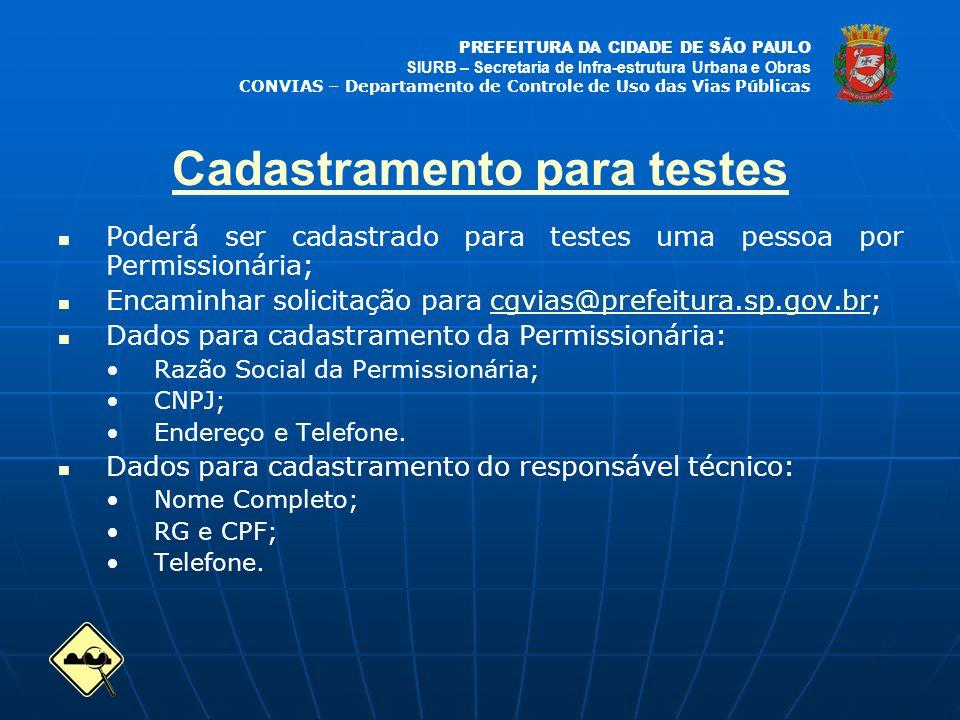 PREFEITURA DA CIDADE DE SÃO PAULO SIURB – Secretaria de Infra-estrutura Urbana e Obras CONVIAS – Departamento de Controle de Uso das Vias Públicas Poderá ser cadastrado para testes uma pessoa por Permissionária; Encaminhar solicitação para cgvias@prefeitura.sp.gov.br;cgvias@prefeitura.sp.gov.br Dados para cadastramento da Permissionária: Razão Social da Permissionária; CNPJ; Endereço e Telefone.