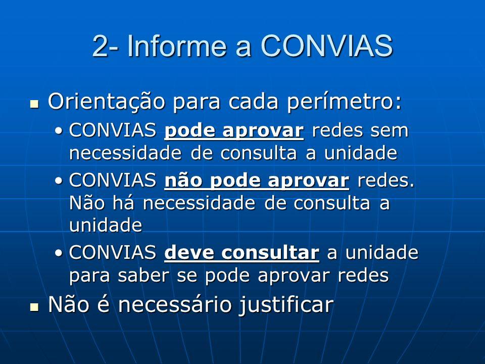 9- Considerações importantes O processo estará sujeito a comunique-se de CONVIAS após manifestação da unidade O processo estará sujeito a comunique-se de CONVIAS após manifestação da unidade Modificações ou complementações nos perímetros devem ser informadas a CONVIAS Modificações ou complementações nos perímetros devem ser informadas a CONVIAS CONVIAS não analisará o mérito dos pareceres das unidades CONVIAS não analisará o mérito dos pareceres das unidades