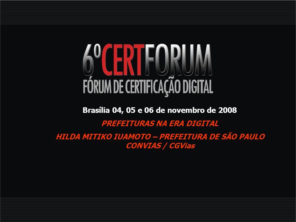 Brasília 04, 05 e 06 de novembro de 2008 PREFEITURAS NA ERA DIGITAL HILDA MITIKO IUAMOTO – PREFEITURA DE SÃO PAULO CONVIAS / CGVias