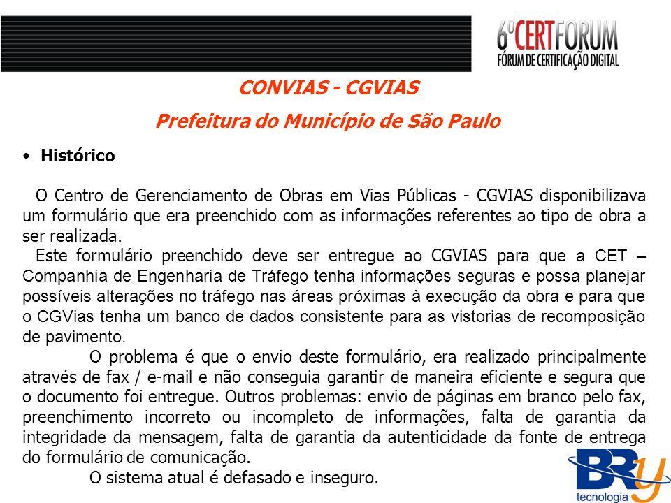 Histórico O Centro de Gerenciamento de Obras em Vias Públicas - CGVIAS disponibilizava um formulário que era preenchido com as informações referentes
