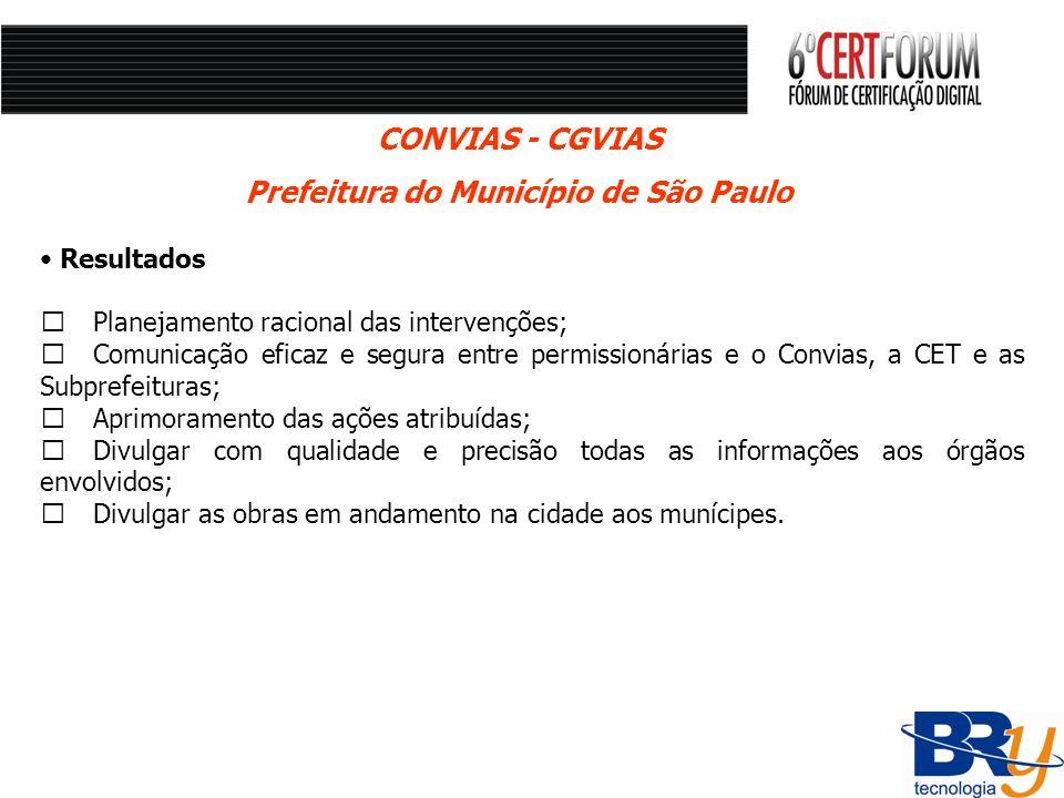 Resultados Planejamento racional das intervenções; Comunicação eficaz e segura entre permissionárias e o Convias, a CET e as Subprefeituras; Aprimoram
