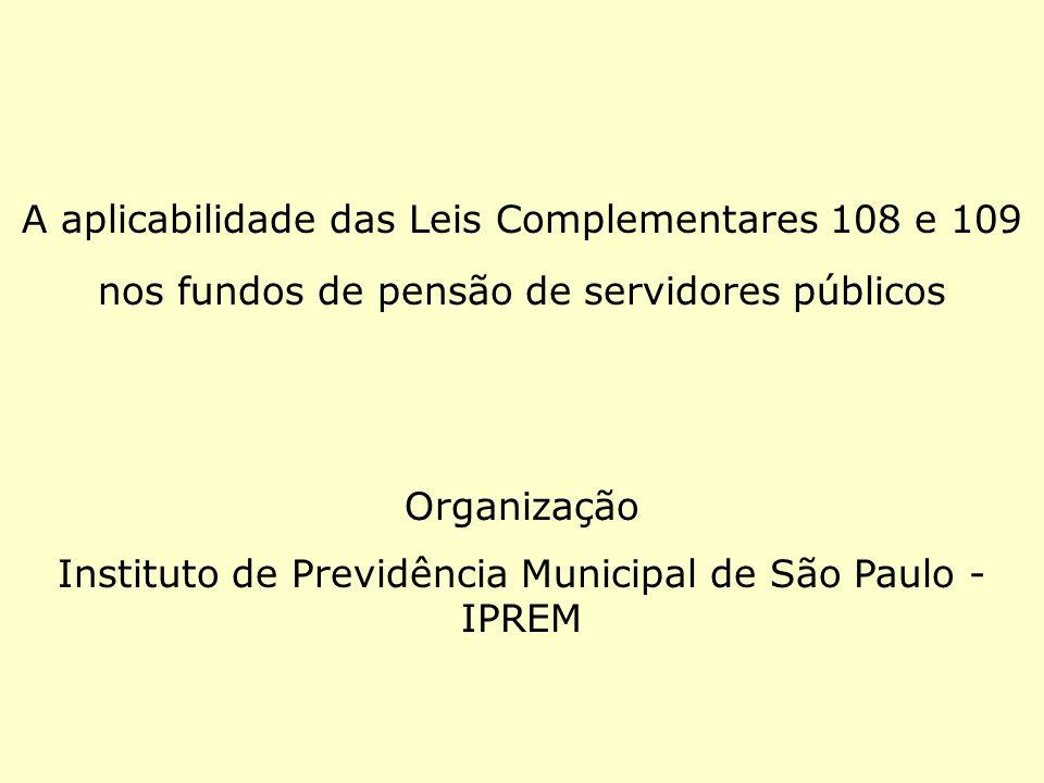 A aplicabilidade das Leis Complementares 108 e 109 nos fundos de pensão de servidores públicos Organização Instituto de Previdência Municipal de São P