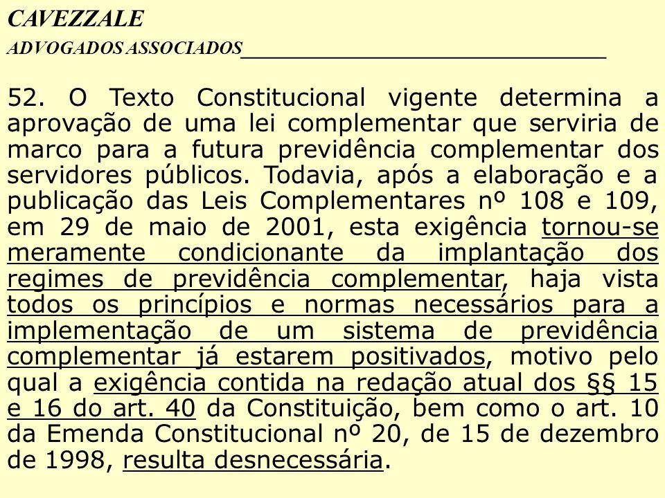 CAVEZZALE ADVOGADOS ASSOCIADOS _________________________________ 52. O Texto Constitucional vigente determina a aprovação de uma lei complementar que