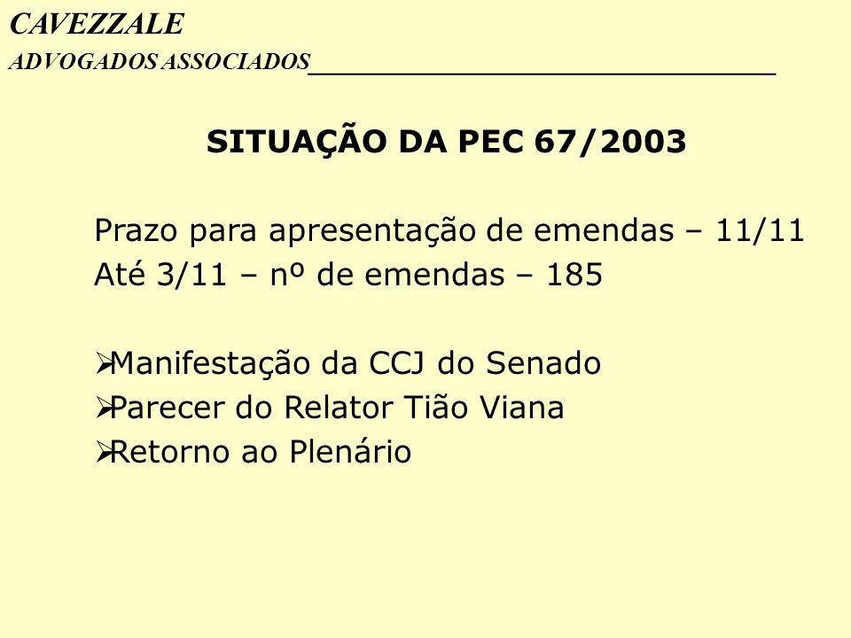 CAVEZZALE ADVOGADOS ASSOCIADOS _________________________________ SITUAÇÃO DA PEC 67/2003 Prazo para apresentação de emendas – 11/11 Até 3/11 – nº de e