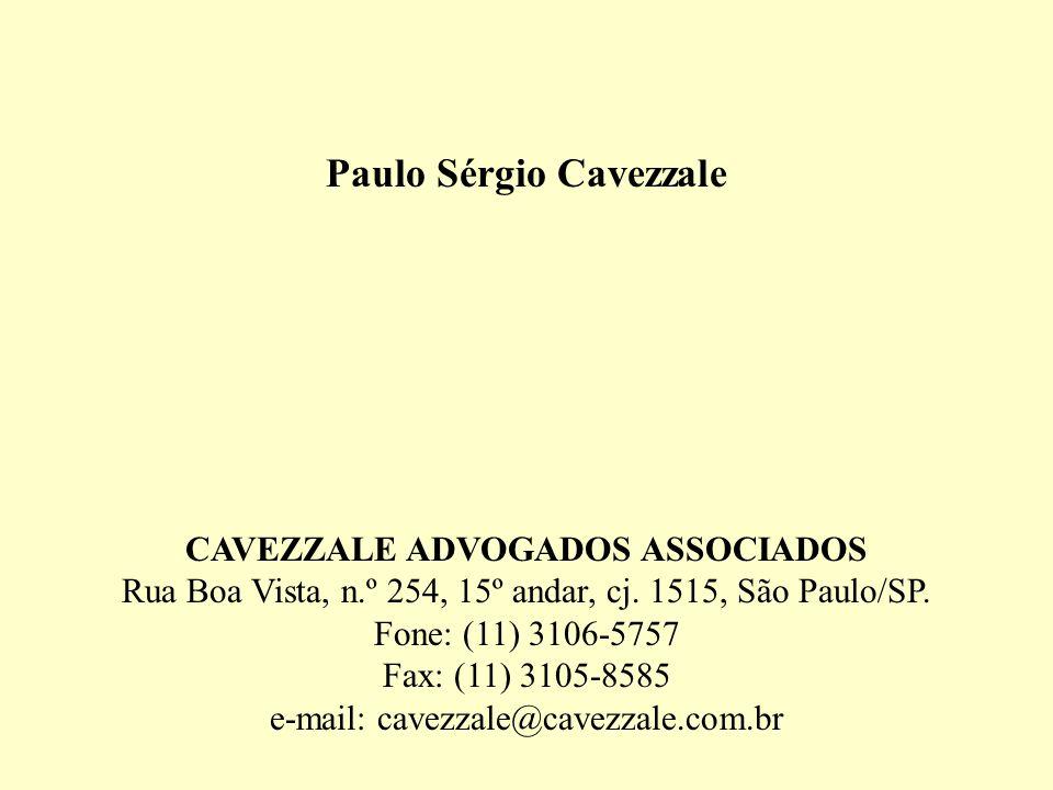 Paulo Sérgio Cavezzale CAVEZZALE ADVOGADOS ASSOCIADOS Rua Boa Vista, n.º 254, 15º andar, cj. 1515, São Paulo/SP. Fone: (11) 3106-5757 Fax: (11) 3105-8