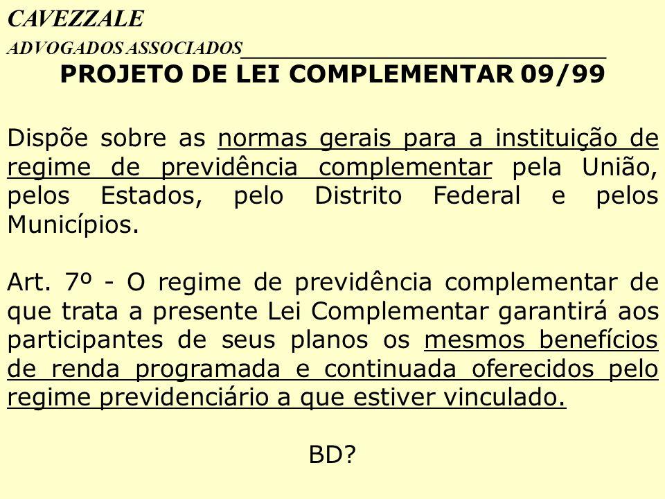 CAVEZZALE ADVOGADOS ASSOCIADOS _________________________________ PROJETO DE LEI COMPLEMENTAR 09/99 Dispõe sobre as normas gerais para a instituição de