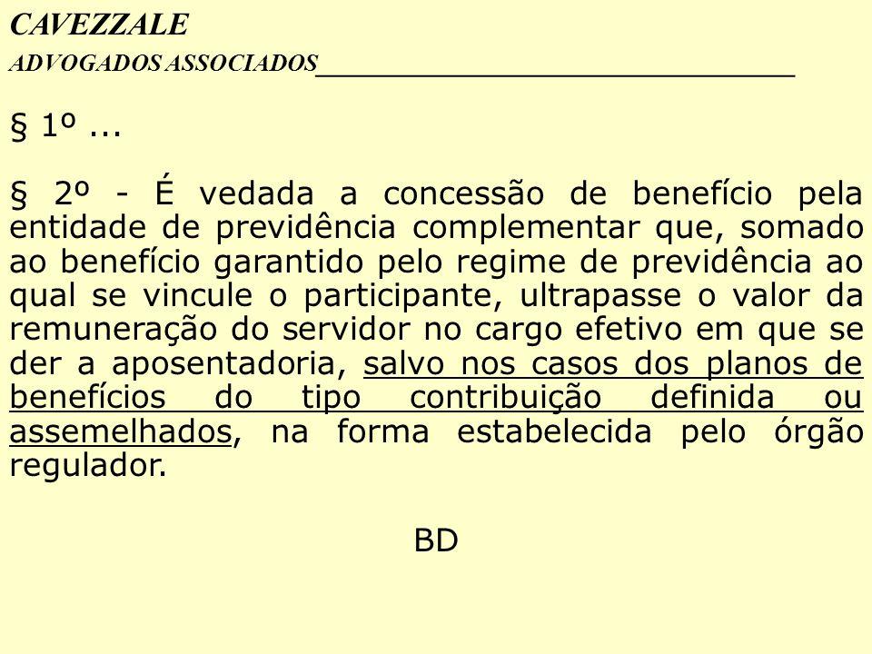 CAVEZZALE ADVOGADOS ASSOCIADOS _________________________________ § 1º... § 2º - É vedada a concessão de benefício pela entidade de previdência complem