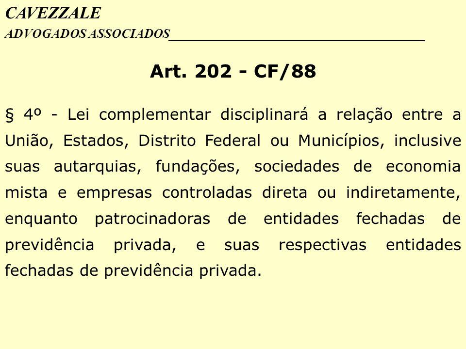 CAVEZZALE ADVOGADOS ASSOCIADOS _________________________________ Art. 202 - CF/88 § 4º - Lei complementar disciplinará a relação entre a União, Estado