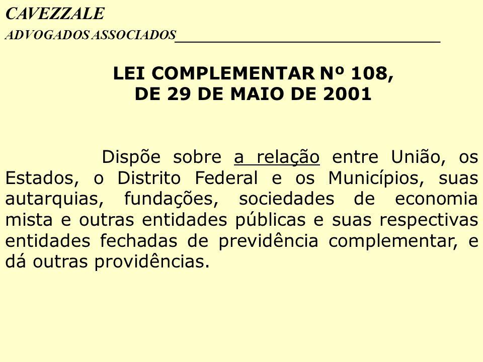 CAVEZZALE ADVOGADOS ASSOCIADOS _________________________________ LEI COMPLEMENTAR Nº 108, DE 29 DE MAIO DE 2001 Dispõe sobre a relação entre União, os