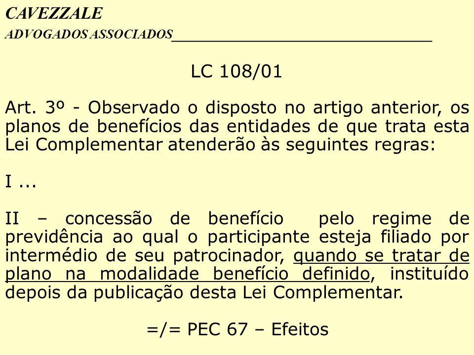 CAVEZZALE ADVOGADOS ASSOCIADOS _________________________________ LC 108/01 Art. 3º - Observado o disposto no artigo anterior, os planos de benefícios