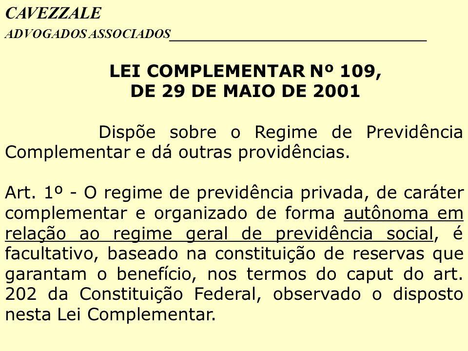 CAVEZZALE ADVOGADOS ASSOCIADOS _________________________________ LEI COMPLEMENTAR Nº 109, DE 29 DE MAIO DE 2001 Dispõe sobre o Regime de Previdência C