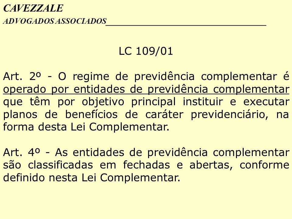 CAVEZZALE ADVOGADOS ASSOCIADOS _________________________________ LC 109/01 Art. 2º - O regime de previdência complementar é operado por entidades de p