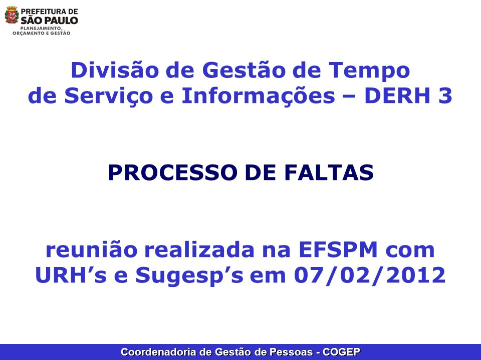 Coordenadoria de Gestão de Pessoas - COGEP Divisão de Gestão de Tempo de Serviço e Informações – DERH 3 PROCESSO DE FALTAS reunião realizada na EFSPM
