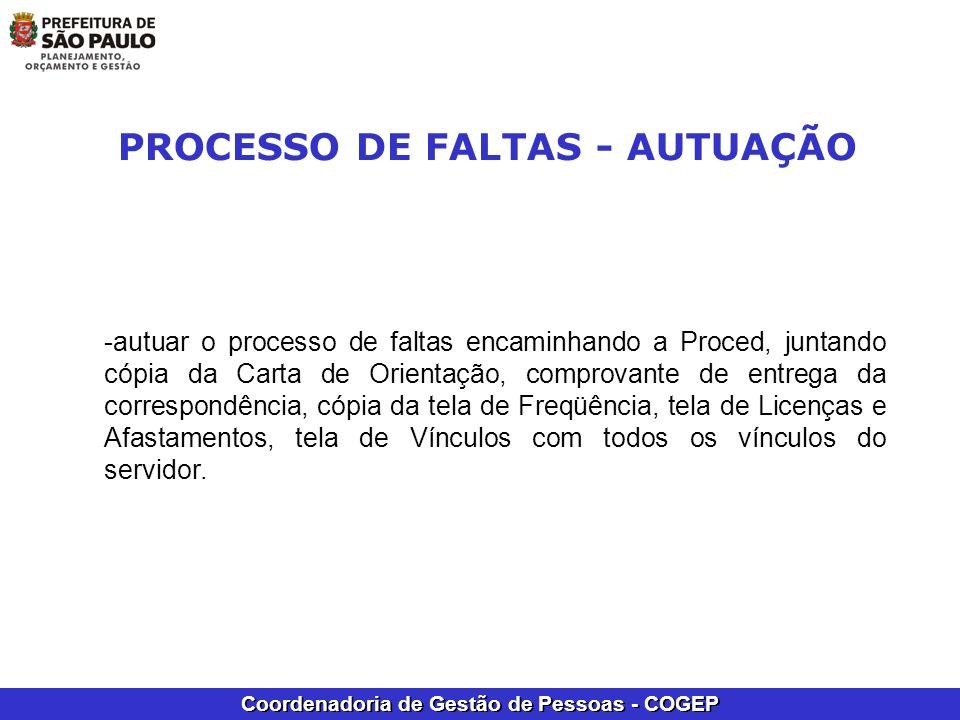 Coordenadoria de Gestão de Pessoas - COGEP -autuar o processo de faltas encaminhando a Proced, juntando cópia da Carta de Orientação, comprovante de e