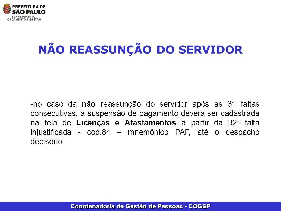 Coordenadoria de Gestão de Pessoas - COGEP -no caso da não reassunção do servidor após as 31 faltas consecutivas, a suspensão de pagamento deverá ser