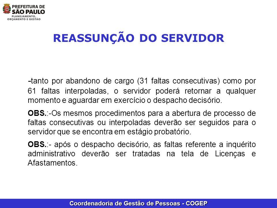 Coordenadoria de Gestão de Pessoas - COGEP - tanto por abandono de cargo (31 faltas consecutivas) como por 61 faltas interpoladas, o servidor poderá r