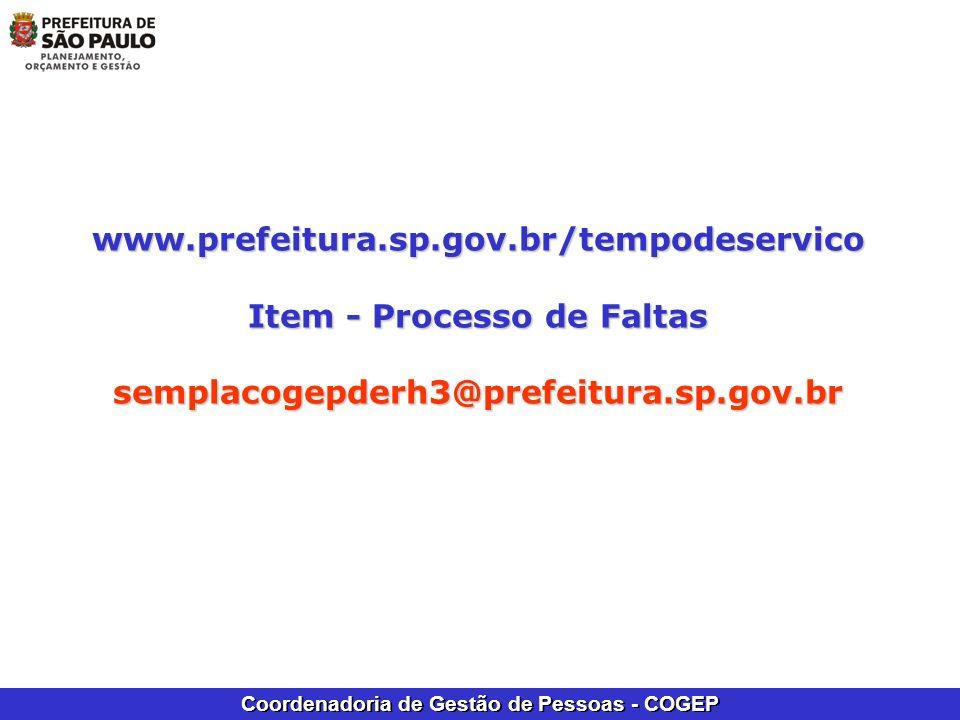 Coordenadoria de Gestão de Pessoas - COGEP www.prefeitura.sp.gov.br/tempodeservico Item - Processo de Faltas semplacogepderh3@prefeitura.sp.gov.br