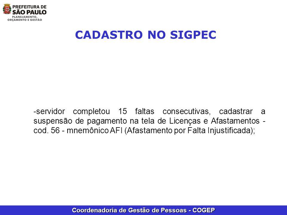 Coordenadoria de Gestão de Pessoas - COGEP -servidor completou 15 faltas consecutivas, cadastrar a suspensão de pagamento na tela de Licenças e Afasta