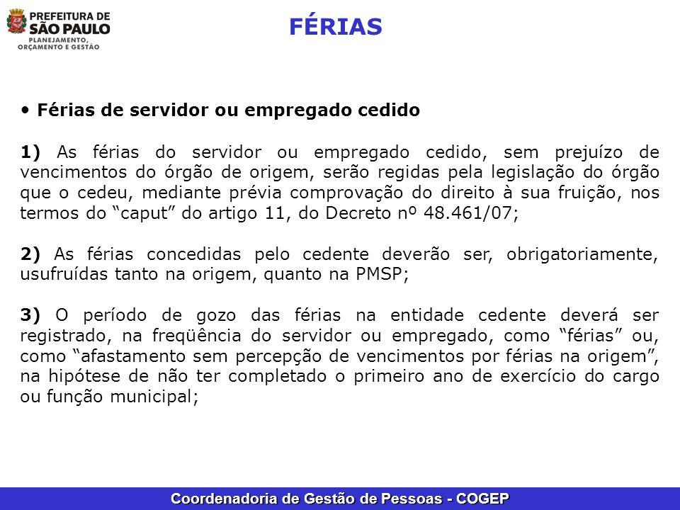 Coordenadoria de Gestão de Pessoas - COGEP FÉRIAS Férias de servidor ou empregado cedido 1) As férias do servidor ou empregado cedido, sem prejuízo de