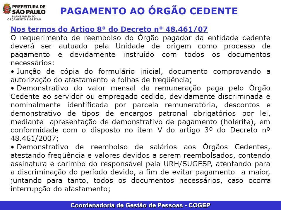 Coordenadoria de Gestão de Pessoas - COGEP PAGAMENTO AO ÓRGÃO CEDENTE Nos termos do Artigo 8° do Decreto n° 48.461/07 O requerimento de reembolso do Ó
