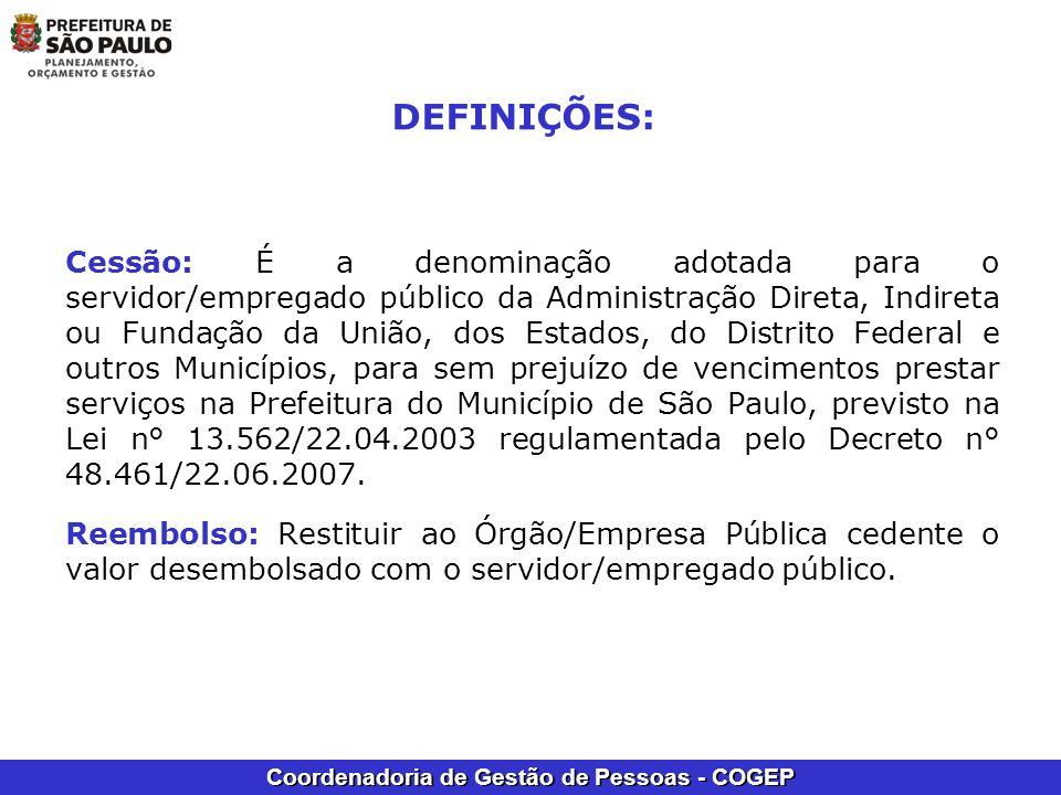 Coordenadoria de Gestão de Pessoas - COGEP DEFINIÇÕES: Cessão: É a denominação adotada para o servidor/empregado público da Administração Direta, Indi