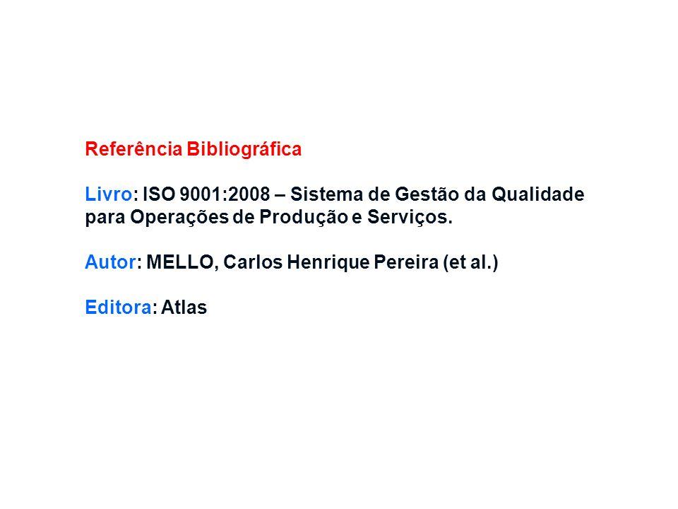 Referência Bibliográfica Livro: ISO 9001:2008 – Sistema de Gestão da Qualidade para Operações de Produção e Serviços. Autor: MELLO, Carlos Henrique Pe