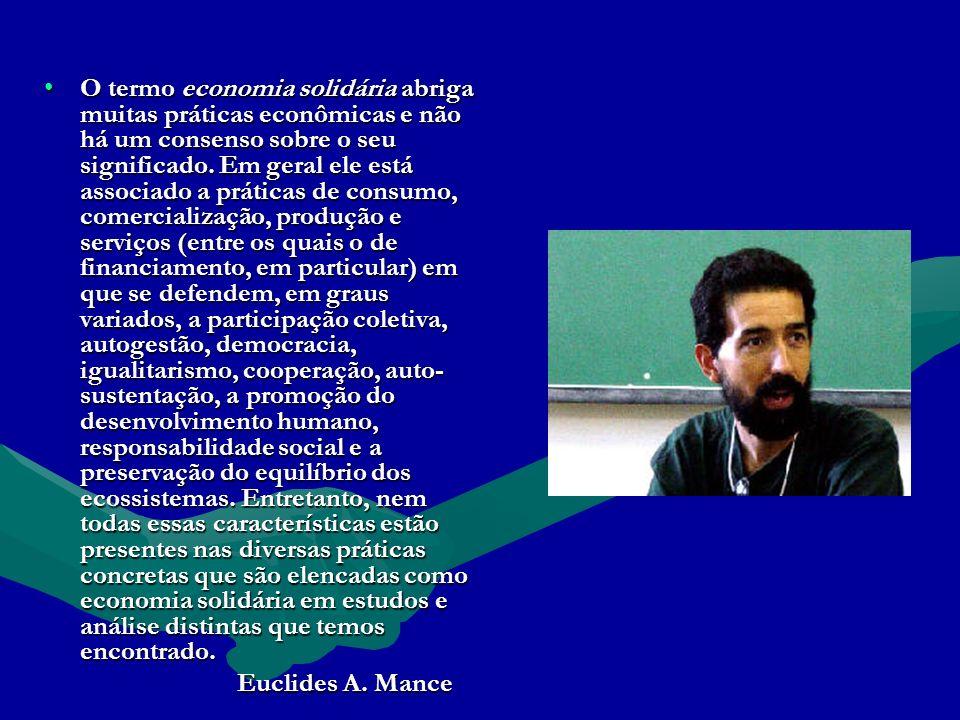 O termo economia solidária abriga muitas práticas econômicas e não há um consenso sobre o seu significado.