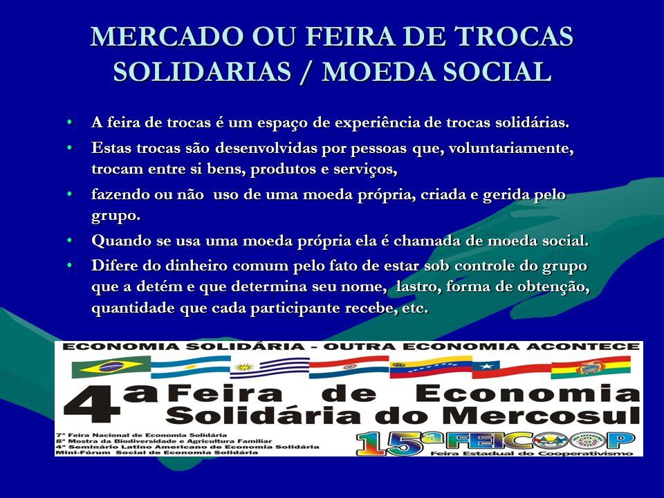 MERCADO OU FEIRA DE TROCAS SOLIDARIAS / MOEDA SOCIAL A feira de trocas é um espaço de experiência de trocas solidárias.A feira de trocas é um espaço de experiência de trocas solidárias.