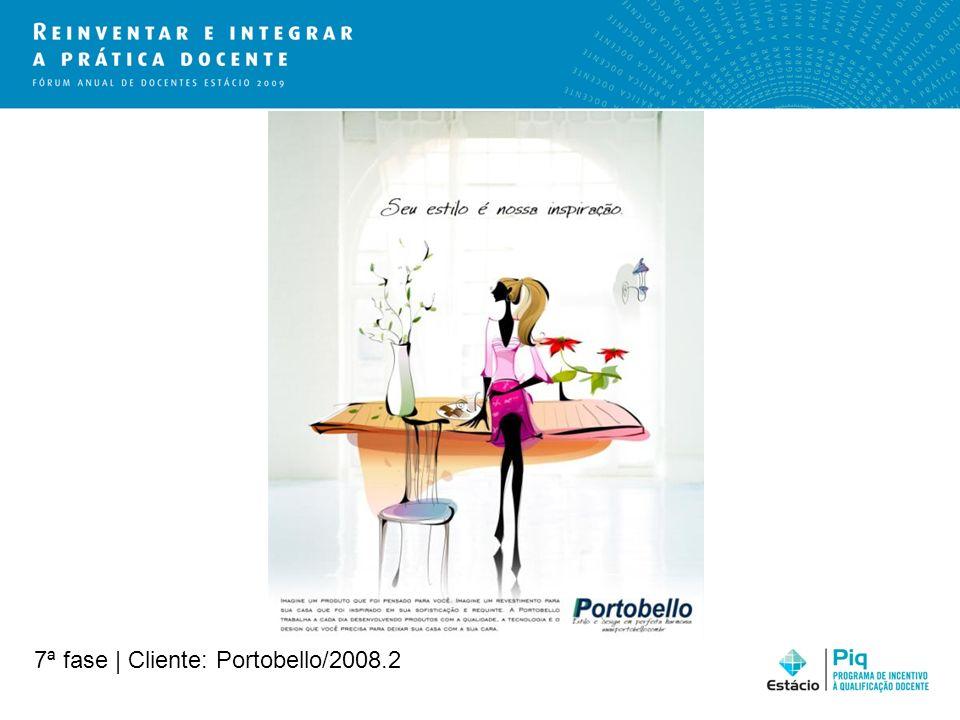 7ª fase | Cliente: Portobello/2008.2