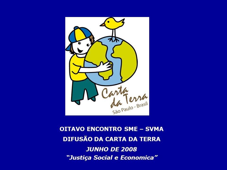 OITAVO ENCONTRO SME – SVMA DIFUSÃO DA CARTA DA TERRA JUNHO DE 2008 Justiça Social e Economica