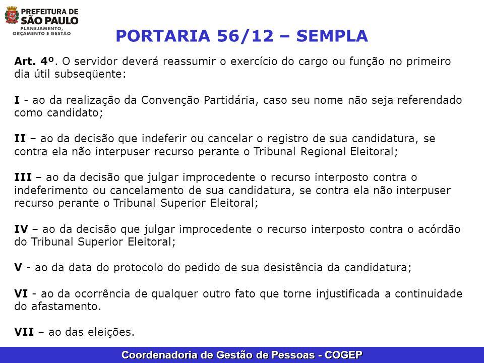 Coordenadoria de Gestão de Pessoas - COGEP PORTARIA 56/12 – SEMPLA Art. 4º. O servidor deverá reassumir o exercício do cargo ou função no primeiro dia