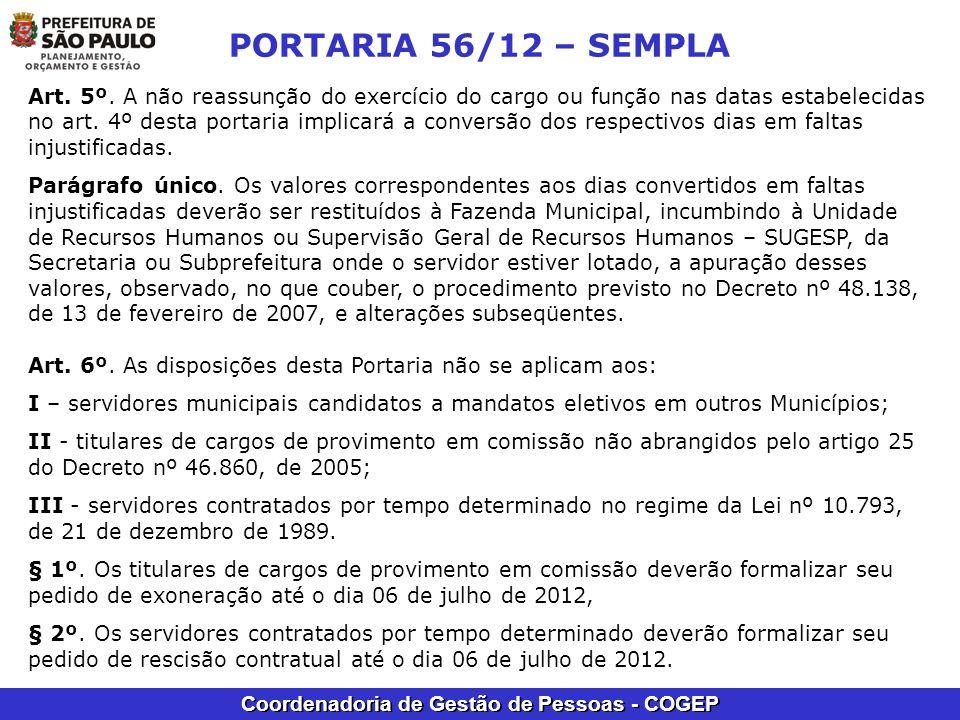 Coordenadoria de Gestão de Pessoas - COGEP PORTARIA 56/12 – SEMPLA Art. 5º. A não reassunção do exercício do cargo ou função nas datas estabelecidas n