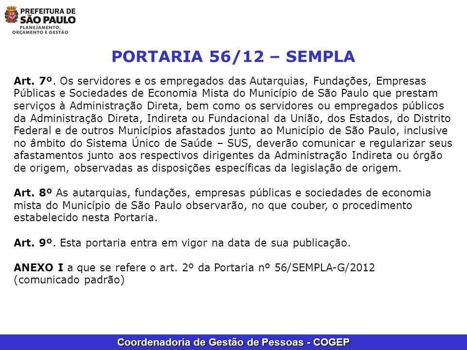 Coordenadoria de Gestão de Pessoas - COGEP PORTARIA 56/12 – SEMPLA Art. 7º. Os servidores e os empregados das Autarquias, Fundações, Empresas Públicas