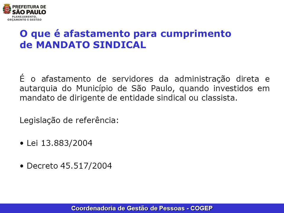 Coordenadoria de Gestão de Pessoas - COGEP O que é afastamento para cumprimento de MANDATO SINDICAL É o afastamento de servidores da administração dir