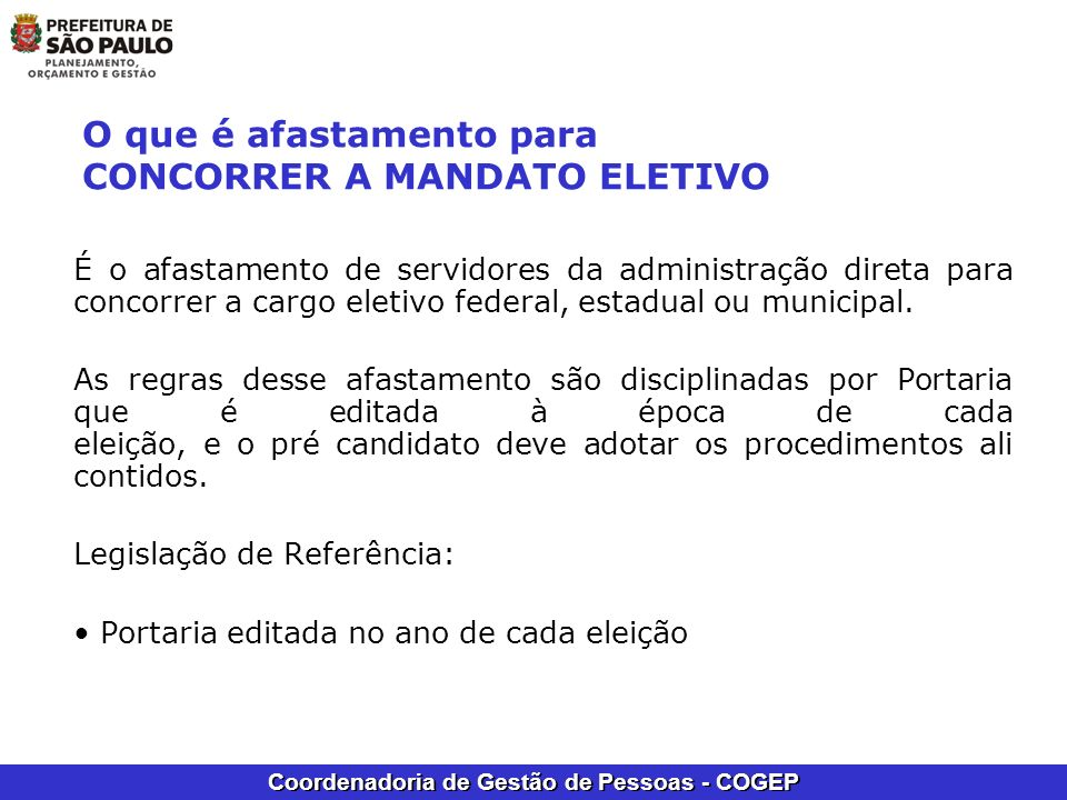 Coordenadoria de Gestão de Pessoas - COGEP O que é afastamento para EXERCER MANDATO ELETIVO É o afastamento de servidores da administração para exercer Mandato Eletivo federal, estadual ou municipal.