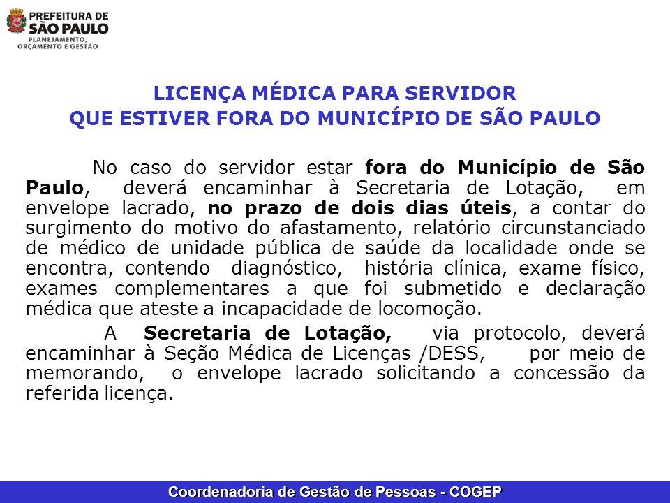 Coordenadoria de Gestão de Pessoas - COGEP LICENÇA MÉDICA PARA SERVIDOR QUE ESTIVER FORA DO MUNICÍPIO DE SÃO PAULO No caso do servidor estar fora do M