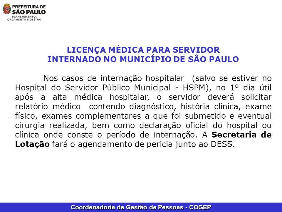 Coordenadoria de Gestão de Pessoas - COGEP LICENÇA MÉDICA PARA SERVIDOR INTERNADO NO MUNICÍPIO DE SÃO PAULO Nos casos de internação hospitalar (salvo