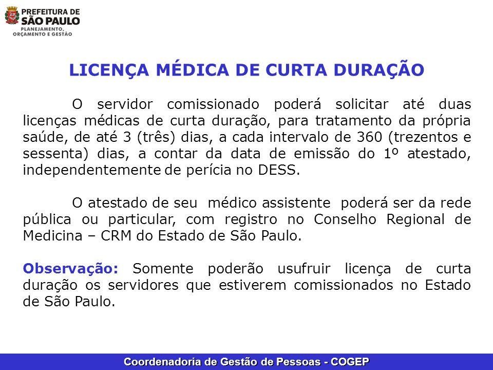 Coordenadoria de Gestão de Pessoas - COGEP LICENÇA MÉDICA DE CURTA DURAÇÃO O servidor comissionado poderá solicitar até duas licenças médicas de curta
