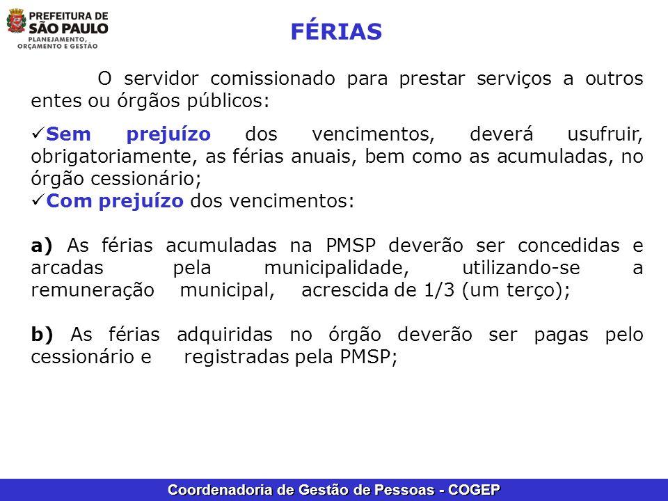 Coordenadoria de Gestão de Pessoas - COGEP FÉRIAS O servidor comissionado para prestar serviços a outros entes ou órgãos públicos: Sem prejuízo dos ve