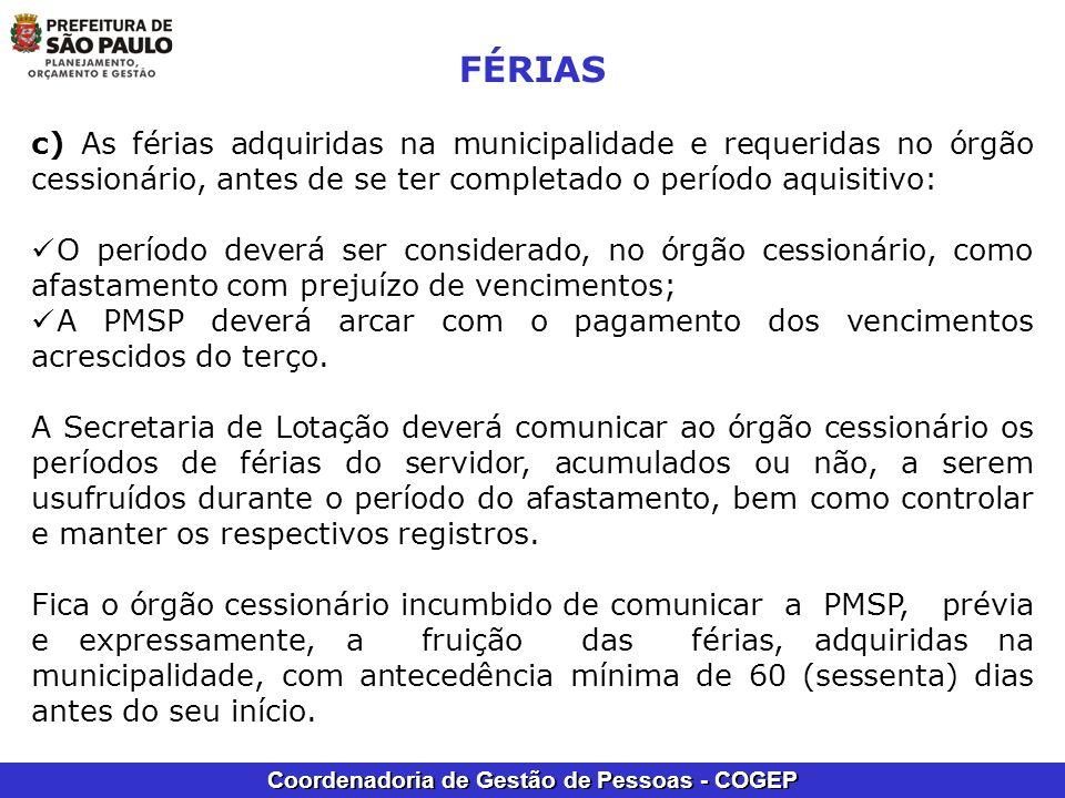 Coordenadoria de Gestão de Pessoas - COGEP FÉRIAS c) As férias adquiridas na municipalidade e requeridas no órgão cessionário, antes de se ter complet
