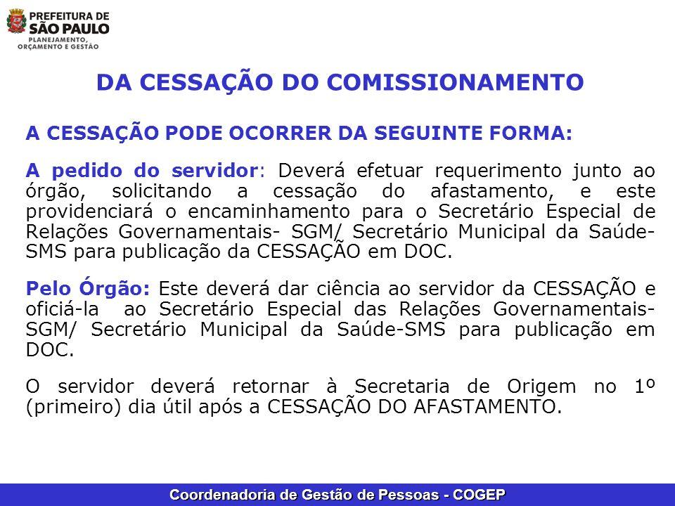 Coordenadoria de Gestão de Pessoas - COGEP DA CESSAÇÃO DO COMISSIONAMENTO A CESSAÇÃO PODE OCORRER DA SEGUINTE FORMA: A pedido do servidor: Deverá efet