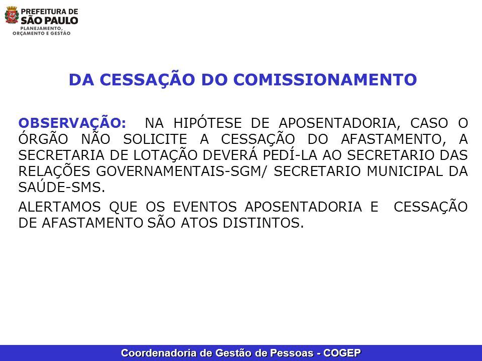 Coordenadoria de Gestão de Pessoas - COGEP DA CESSAÇÃO DO COMISSIONAMENTO OBSERVAÇÃO: NA HIPÓTESE DE APOSENTADORIA, CASO O ÓRGÃO NÃO SOLICITE A CESSAÇ