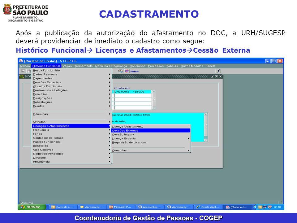Coordenadoria de Gestão de Pessoas - COGEP CADASTRAMENTO Após a publicação da autorização do afastamento no DOC, a URH/SUGESP deverá providenciar de i