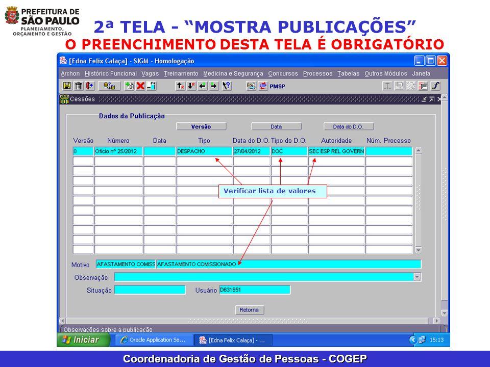 Coordenadoria de Gestão de Pessoas - COGEP Verificar lista de valores 2ª TELA - MOSTRA PUBLICAÇÕES O PREENCHIMENTO DESTA TELA É OBRIGATÓRIO
