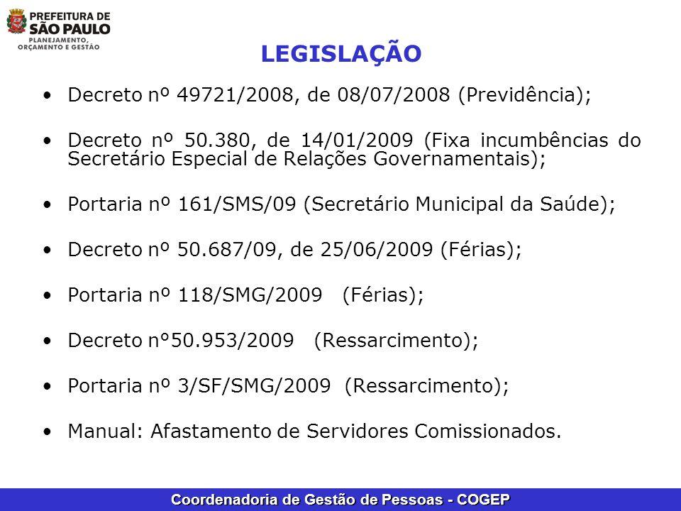 Coordenadoria de Gestão de Pessoas - COGEP LEGISLAÇÃO Decreto nº 49721/2008, de 08/07/2008 (Previdência); Decreto nº 50.380, de 14/01/2009 (Fixa incum