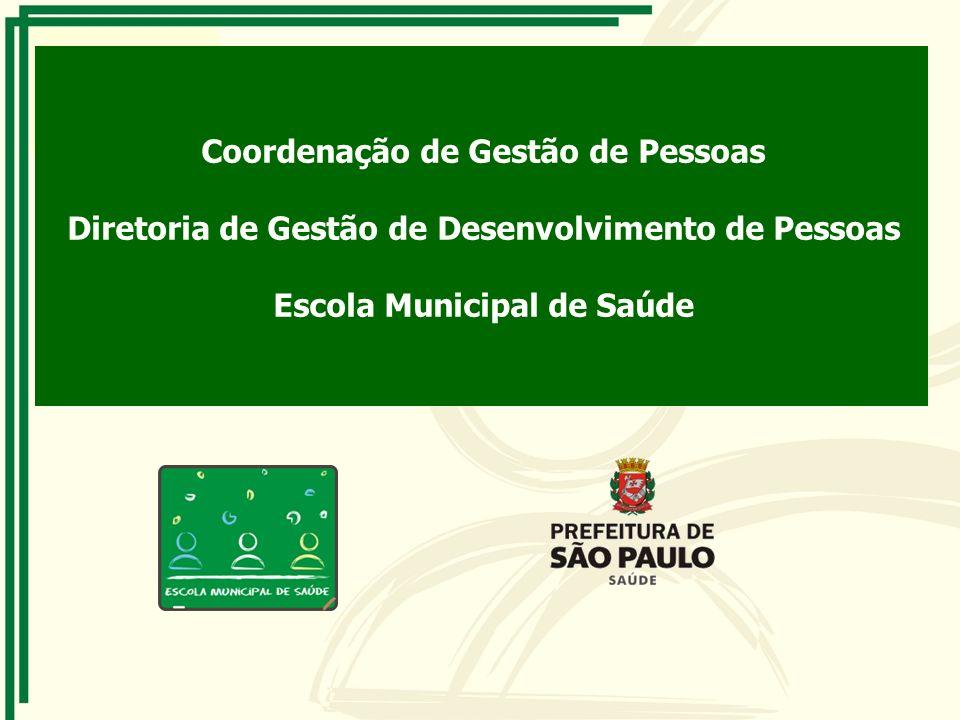 Coordenação de Gestão de Pessoas Diretoria de Gestão de Desenvolvimento de Pessoas Escola Municipal de Saúde