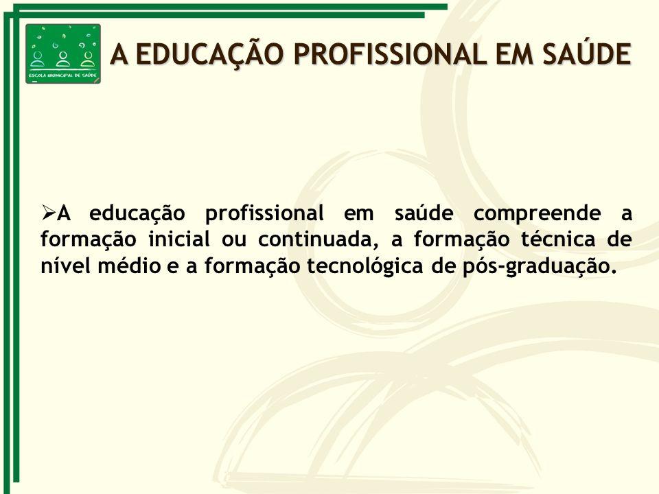 A educação profissional em saúde compreende a formação inicial ou continuada, a formação técnica de nível médio e a formação tecnológica de pós-gradua